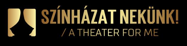 Színházat nekünk! / A Theater for me